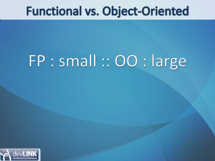 Functional vs. Object-Oriented