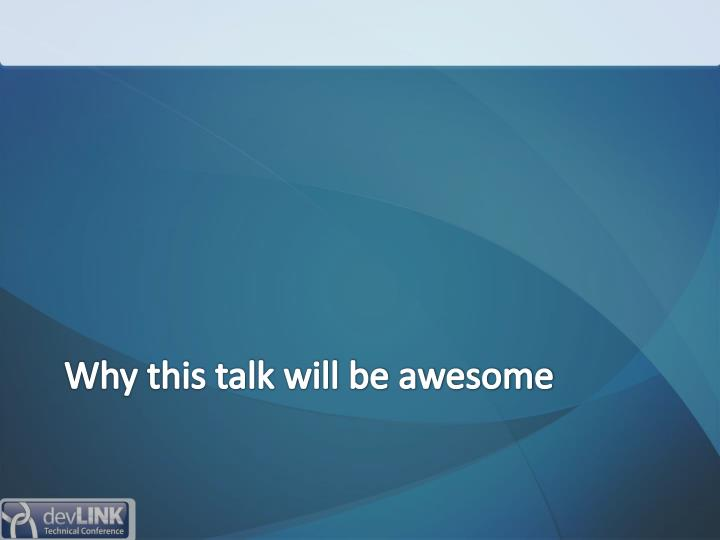 Why this talk will be awesome