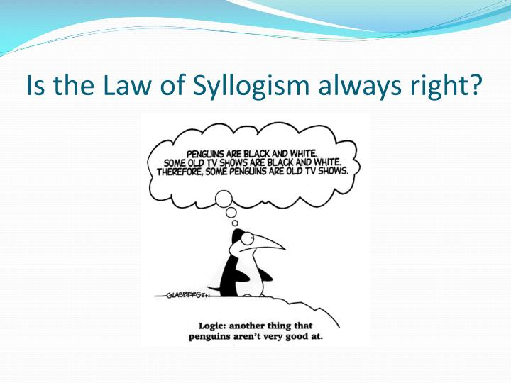 Is the Law of Syllogism always right?