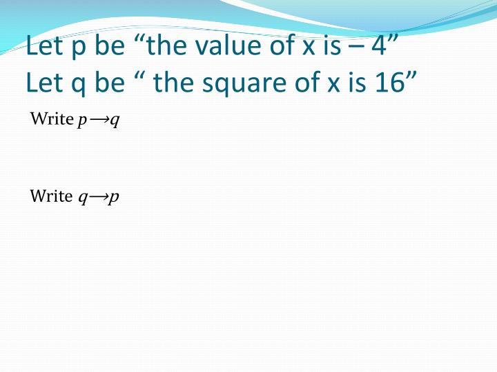Let p be the value of x is 4 let q be the square of x is 16