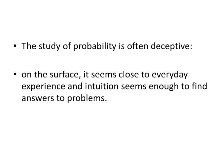 The study of probability is often deceptive: