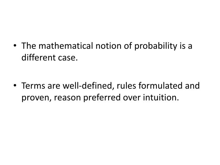 The mathematical notion of probability is a different case