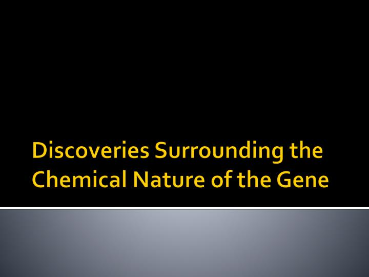 Discoveries surrounding the chemical nature of the gene