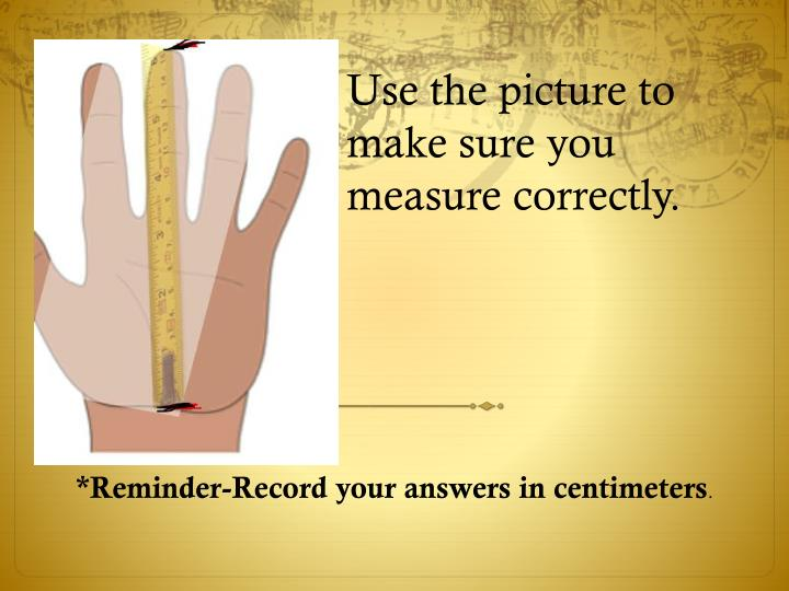 Use the picture to make sure you measure correctly.