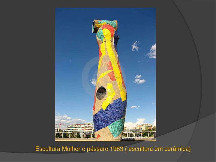 Escultura Mulher e pássaro 1983 ( escultura em cerâmica)