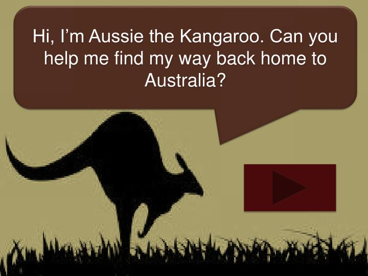 Hi, I'm Aussie the Kangaroo. Can you help me find my way back home to Australia?