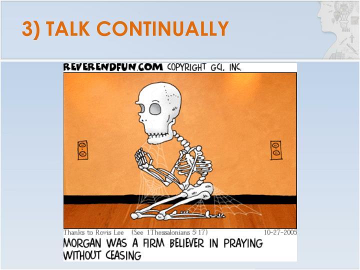 3) TALK CONTINUALLY