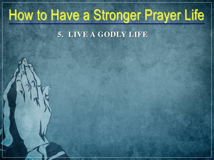 5.  LIVE A GODLY LIFE