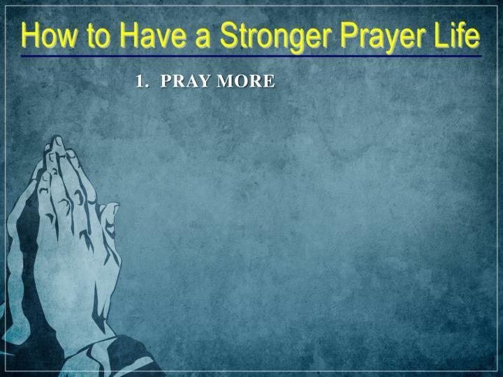 1.  PRAY MORE
