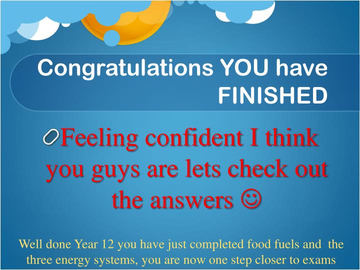 Congratulations YOU have FINISHED