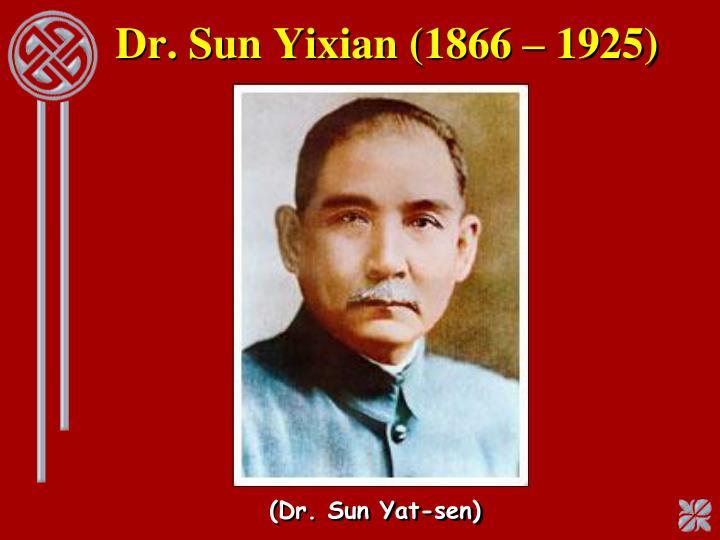 Dr. Sun Yixian (1866 – 1925)