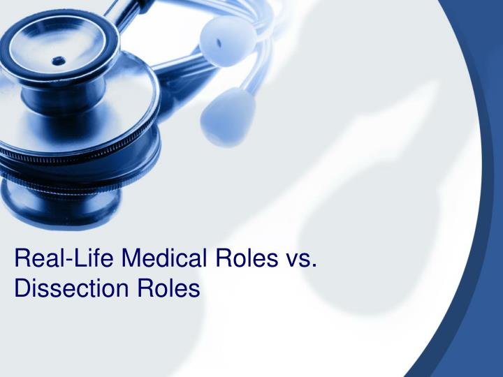Real life medical roles vs dissection roles