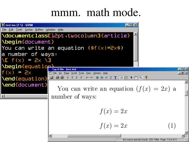 mmm.  math mode.