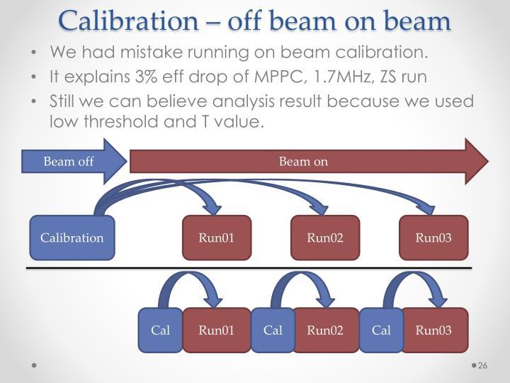 Calibration – off beam on beam