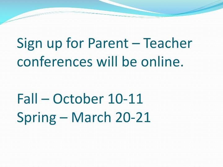 Sign up for Parent – Teacher conferences will be online.