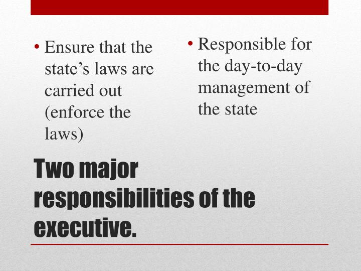 Ensure that the state's laws are carried out (enforce the laws)