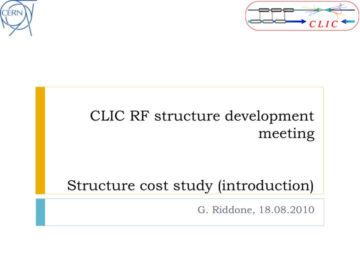 Clic rf structure development meeting structure cost study introduction