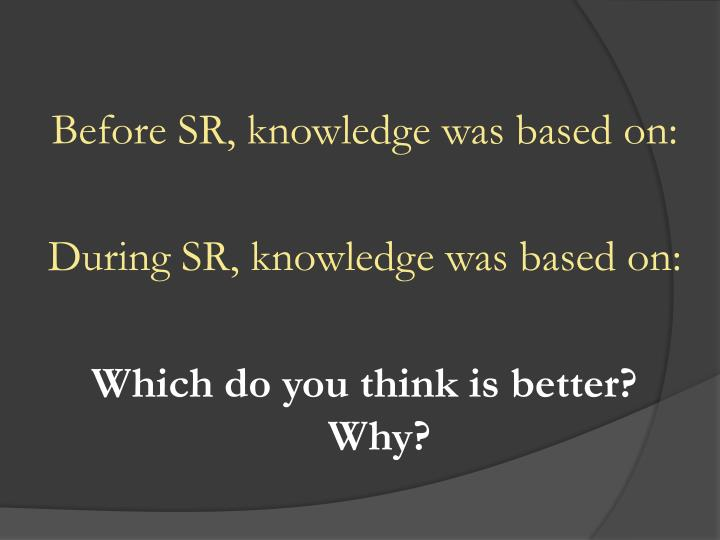 Before SR, knowledge was based on: