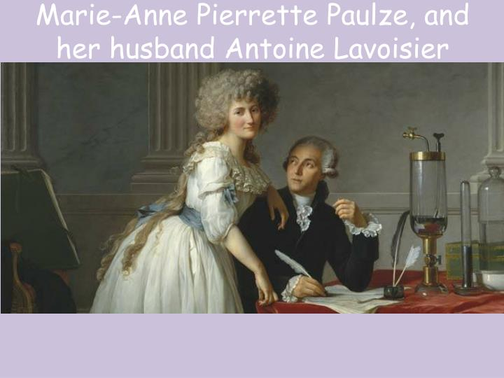 Marie-Anne Pierrette Paulze, and her husband Antoine Lavoisier