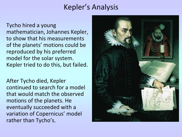 tycho and kepler At the time of brahe and kepler in the late 16th and early 17th centuries, religious  arguments had great influence, but rigorous data collection.