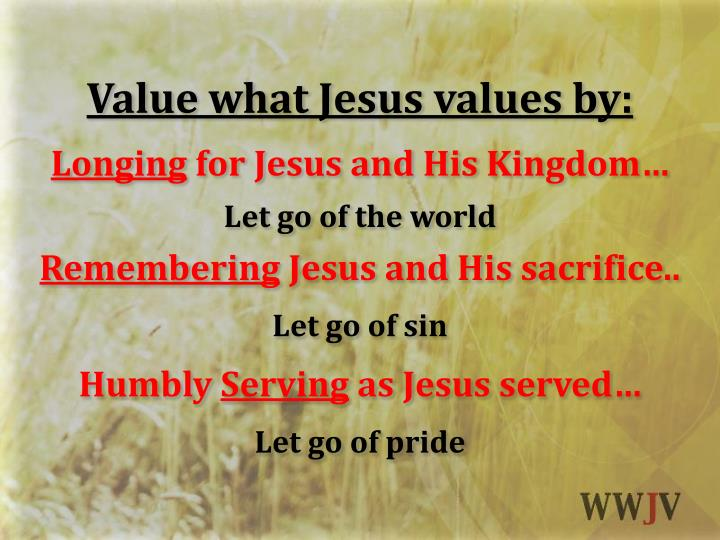 Value what Jesus values by: