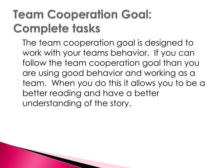 Team Cooperation Goal:  Complete tasks