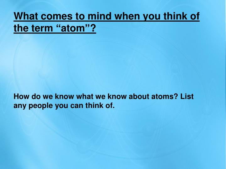 "What comes to mind when you think of the term ""atom""?"