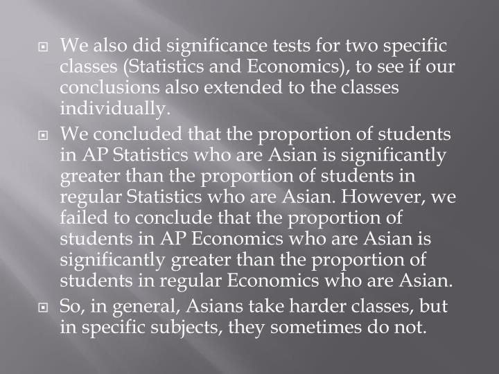 We also did significance tests for two specific classes (Statistics and Economics), to see if our conclusions also extended to the classes individually.