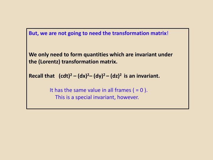 But, we are not going to need the transformation matrix