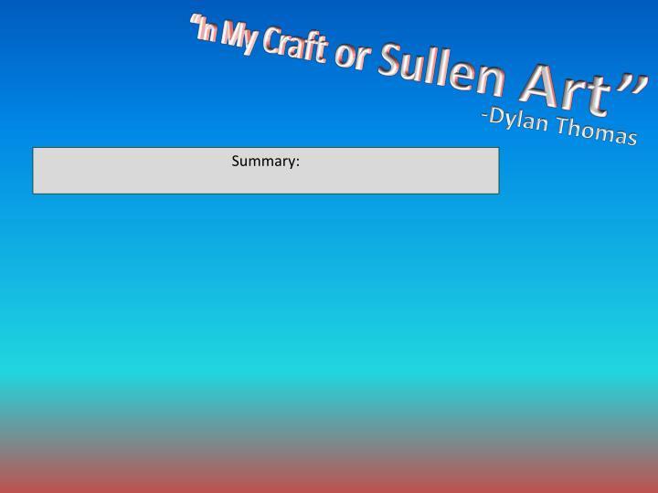 """In My Craft or Sullen Art"""