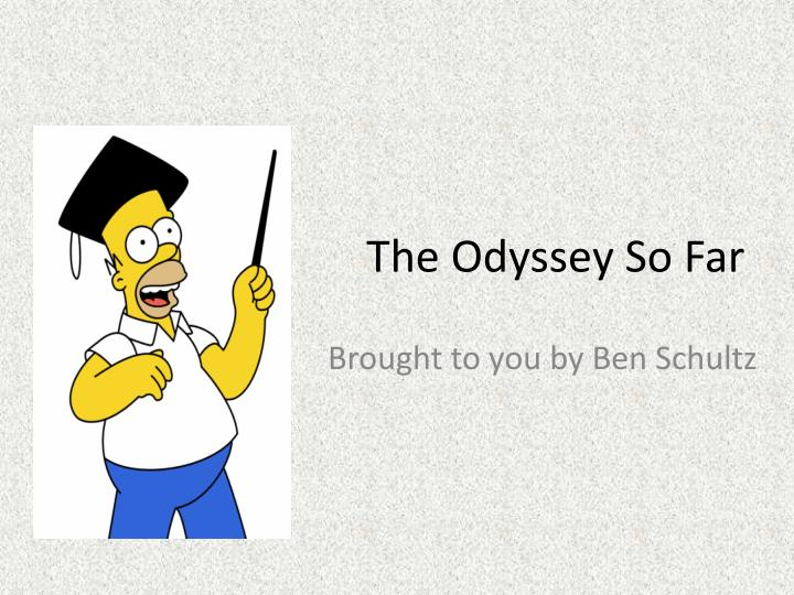 The odyssey so far