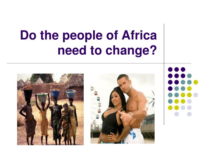 Do the people of Africa need to change?