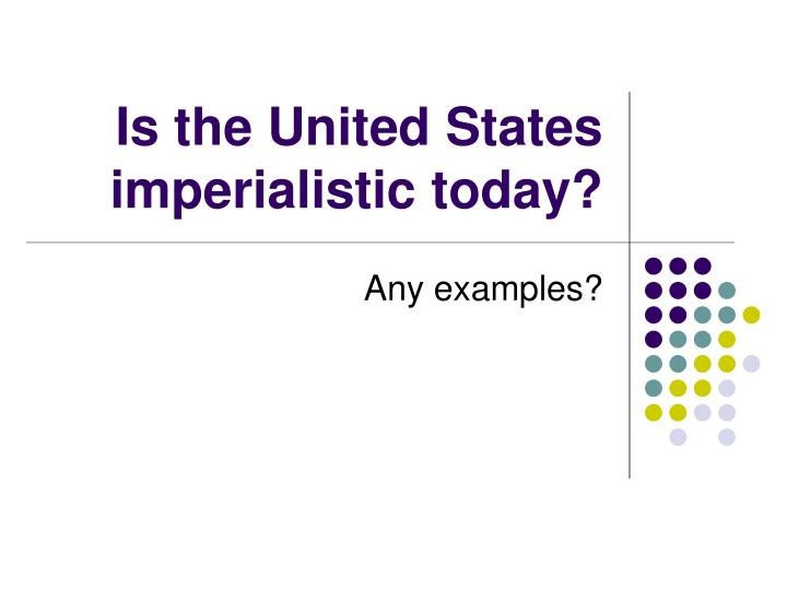 Is the United States imperialistic today?