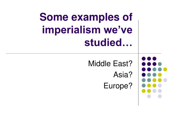 Some examples of imperialism we've studied…