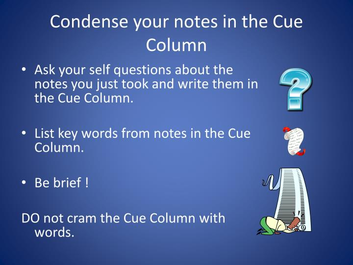 Condense your notes in the Cue Column