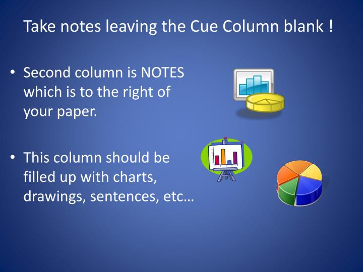 Take notes leaving the Cue Column blank !