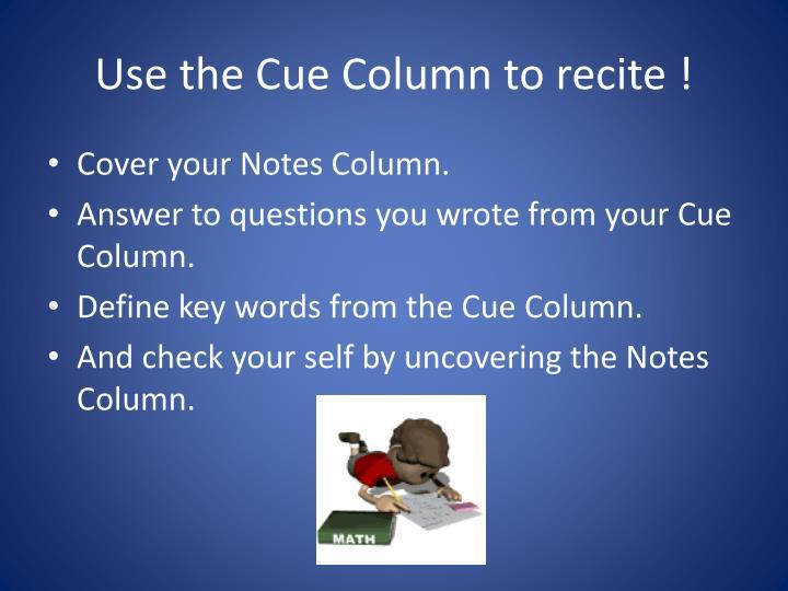 Use the Cue Column to recite !