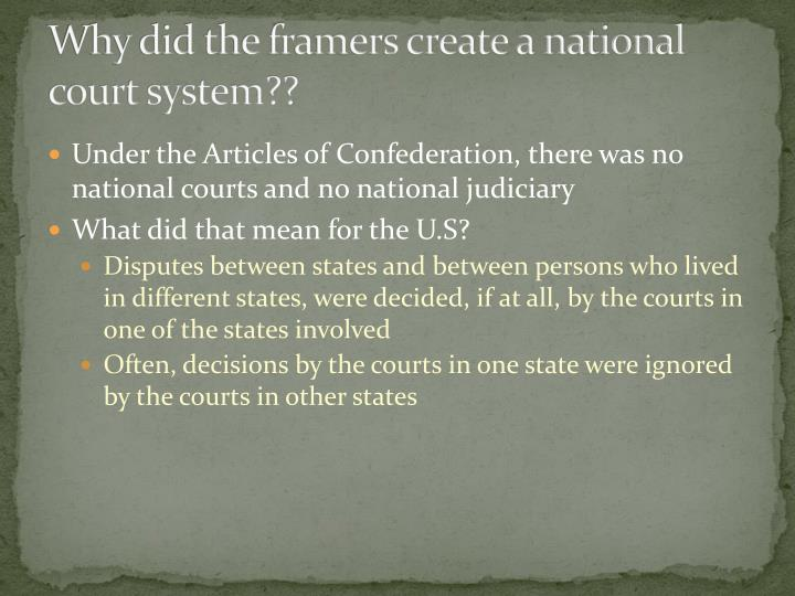 Why did the framers create a national court system??