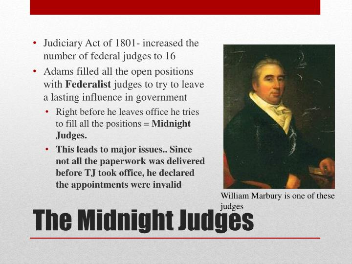 Judiciary Act of 1801- increased the number of federal judges to 16