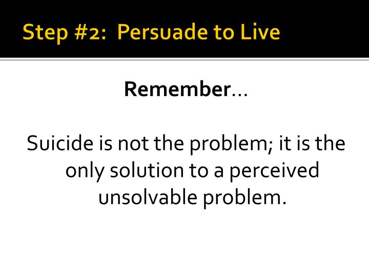 Step #2:  Persuade to Live