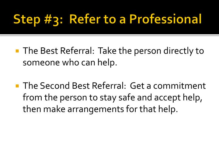 Step #3:  Refer to a Professional