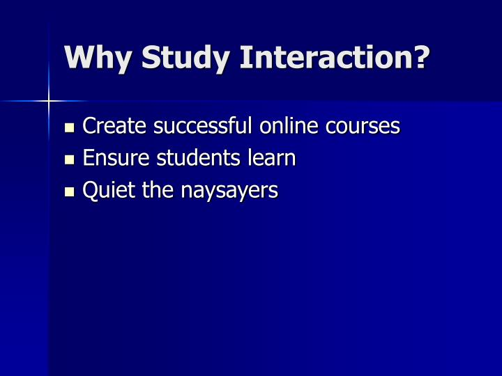 Why Study Interaction?