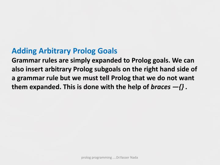 Adding Arbitrary Prolog Goals