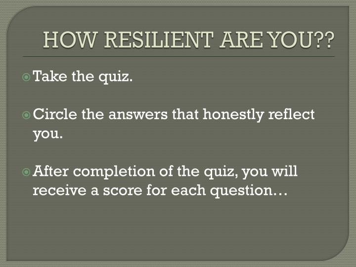 HOW RESILIENT ARE YOU??
