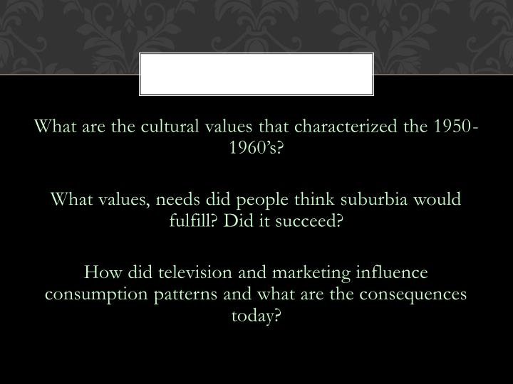 What are the cultural values that characterized the 1950-1960's?
