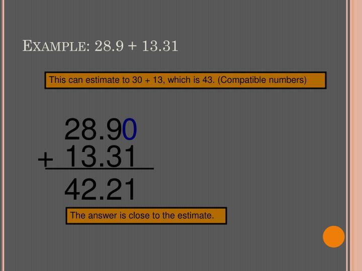 Example: 28.9 + 13.31