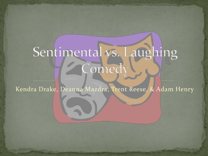 Sentimental vs laughing comedy