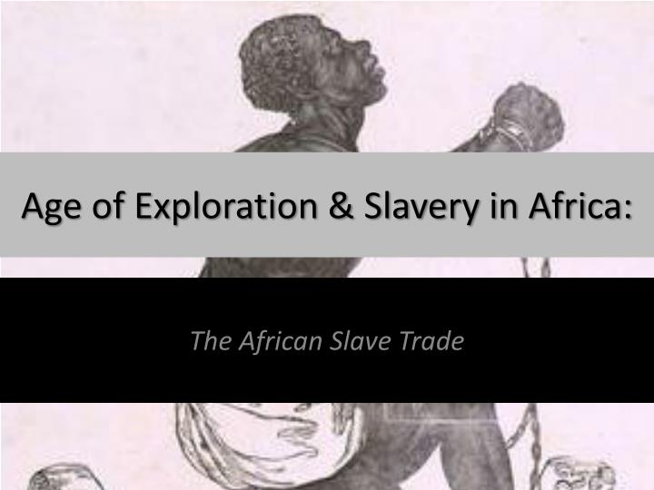 Age Of Exploration Ppt: Age Of Exploration & Slavery In Africa: PowerPoint