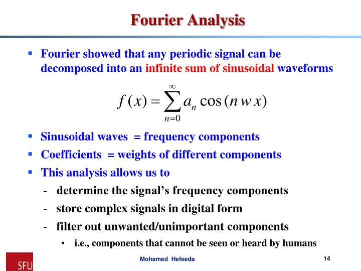 Fourier showed that any periodic signal can be decomposed into an