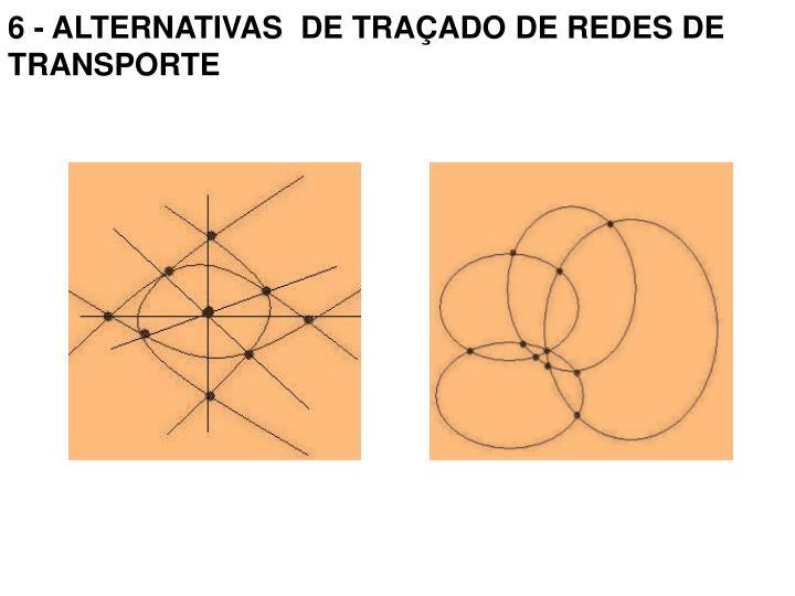 6 - ALTERNATIVAS DE TRAÇADO DE REDES DE TRANSPORTE
